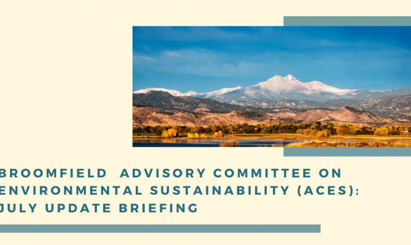 Broomfield  Advisory Committee on Environmental Sustainability (ACES): July Update Briefing