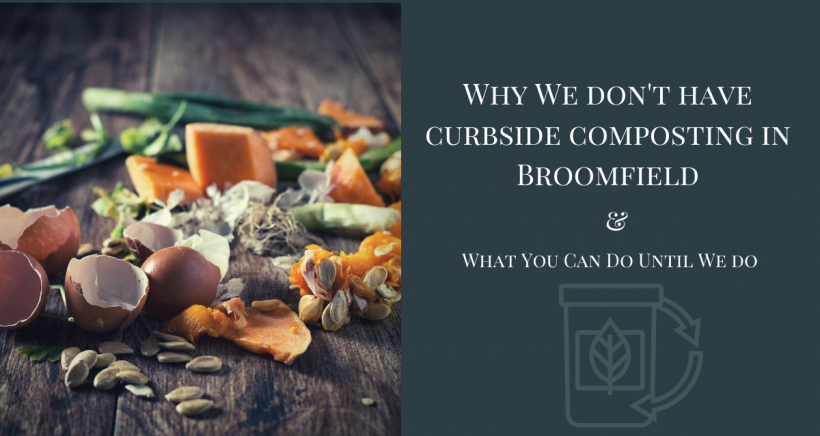Why We Don't Have Curbside Composting in Broomfield & What You Can Do Until We Do